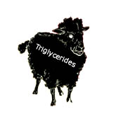 Triglycerides can be viewd as the black sheep.
