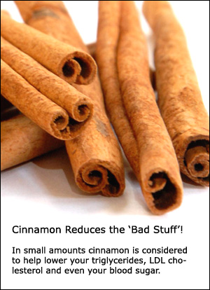 Cinnamon lowers your LDL cholesterol.